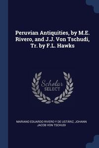 Книга под заказ: «Peruvian Antiquities, by M.E. Rivero, and J.J. Von Tschudi, Tr. by F.L. Hawks»