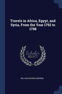 Книга под заказ: «Travels in Africa, Egypt, and Syria, From the Year 1792 to 1798»