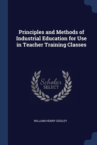 Книга под заказ: «Principles and Methods of Industrial Education for Use in Teacher Training Classes»