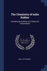 Книга под заказ: «The Chemistry of India Rubber»