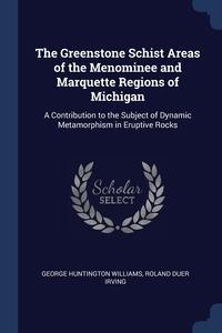 Книга под заказ: «The Greenstone Schist Areas of the Menominee and Marquette Regions of Michigan»