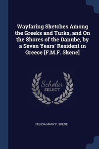 Книга под заказ: «Wayfaring Sketches Among the Greeks and Turks, and On the Shores of the Danube, by a Seven Years' Resident in Greece [F.M.F. Skene]»