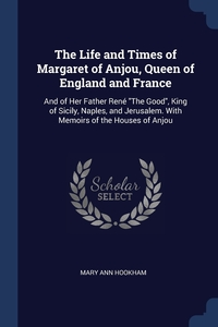 Книга под заказ: «The Life and Times of Margaret of Anjou, Queen of England and France»