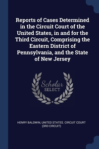 Книга под заказ: «Reports of Cases Determined in the Circuit Court of the United States, in and for the Third Circuit, Comprising the Eastern District of Pennsylvania, and the State of New Jersey»