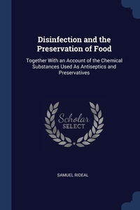 Disinfection and the Preservation of Food: Together With an Account of the Chemical Substances Used As Antiseptics and Preservatives, Samuel Rideal обложка-превью