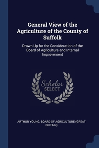 Книга под заказ: «General View of the Agriculture of the County of Suffolk»