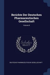 Книга под заказ: «Berichte Der Deutschen Pharmaceutischen Gesellschaft; Volume 8»