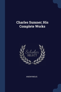 Книга под заказ: «Charles Sumner; His Complete Works»