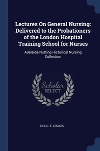 Книга под заказ: «Lectures On General Nursing»
