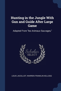 Книга под заказ: «Hunting in the Jungle With Gun and Guide After Large Game»