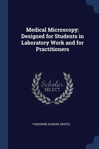 Книга под заказ: «Medical Microscopy; Designed for Students in Laboratory Work and for Practitioners»