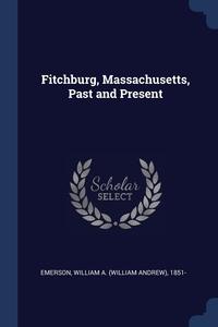 Книга под заказ: «Fitchburg, Massachusetts, Past and Present»