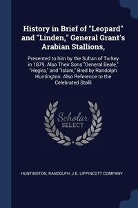 """Книга под заказ: «History in Brief of """"Leopard"""" and """"Linden,"""" General Grant's Arabian Stallions,»"""