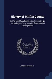 Книга под заказ: «History of Mifflin County»