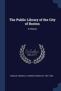 Книга под заказ: «The Public Library of the City of Boston»