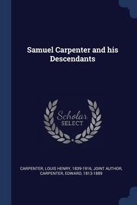 Samuel Carpenter and his Descendants, Louis Henry Carpenter, Edward Carpenter обложка-превью