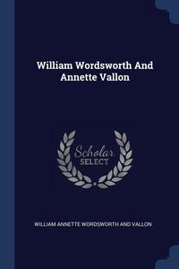 Книга под заказ: «William Wordsworth And Annette Vallon»