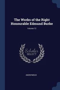 Книга под заказ: «The Works of the Right Honourable Edmund Burke; Volume 12»