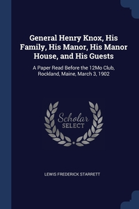 Книга под заказ: «General Henry Knox, His Family, His Manor, His Manor House, and His Guests»