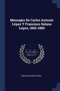 Книга под заказ: «Mensajes De Carlos Antonio López Y Francisco Solano López, 1842-1865»