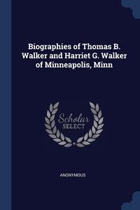 Книга под заказ: «Biographies of Thomas B. Walker and Harriet G. Walker of Minneapolis, Minn»