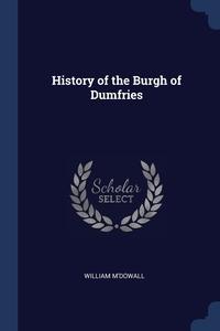 Книга под заказ: «History of the Burgh of Dumfries»