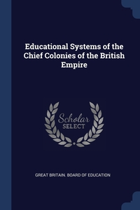 Книга под заказ: «Educational Systems of the Chief Colonies of the British Empire»