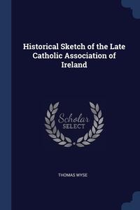 Книга под заказ: «Historical Sketch of the Late Catholic Association of Ireland»