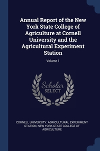 Книга под заказ: «Annual Report of the New York State College of Agriculture at Cornell University and the Agricultural Experiment Station; Volume 1»