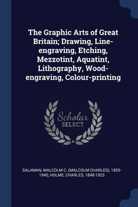 Книга под заказ: «The Graphic Arts of Great Britain; Drawing, Line-engraving, Etching, Mezzotint, Aquatint, Lithography, Wood-engraving, Colour-printing»