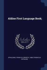 Книга под заказ: «Aldine First Language Book;»