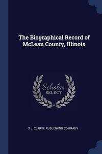 Книга под заказ: «The Biographical Record of McLean County, Illinois»