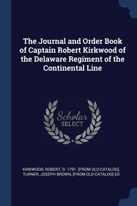 Книга под заказ: «The Journal and Order Book of Captain Robert Kirkwood of the Delaware Regiment of the Continental Line»