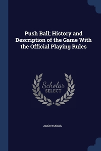 Книга под заказ: «Push Ball; History and Description of the Game With the Official Playing Rules»