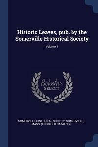 Книга под заказ: «Historic Leaves, pub. by the Somerville Historical Society; Volume 4»