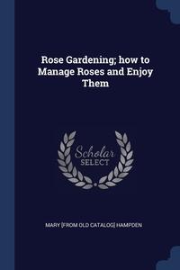 Книга под заказ: «Rose Gardening; how to Manage Roses and Enjoy Them»