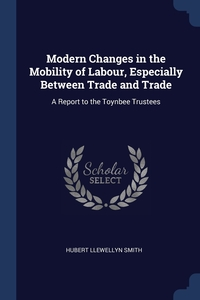 Книга под заказ: «Modern Changes in the Mobility of Labour, Especially Between Trade and Trade»