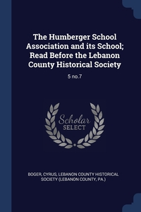 Книга под заказ: «The Humberger School Association and its School; Read Before the Lebanon County Historical Society»