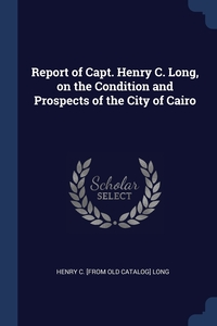 Книга под заказ: «Report of Capt. Henry C. Long, on the Condition and Prospects of the City of Cairo»