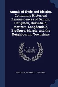 Книга под заказ: «Annals of Hyde and District, Containing Historical Reminiscences of Denton, Haughton, Dukinfield, Mottram, Longdendale, Bredbury, Marple, and the Neighbouring Townships»