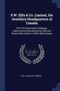 Книга под заказ: «P.W. Ellis & Co. Limited, the Jewellery Headquarters of Canada»