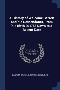 Книга под заказ: «A History of Welcome Garrett and his Descendants, From his Birth in 1758 Down to a Recent Date»