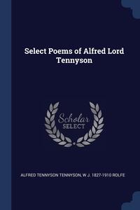 Select Poems of Alfred Lord Tennyson, Alfred Tennyson Tennyson, W J. 1827-1910 Rolfe обложка-превью