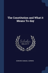 Книга под заказ: «The Constitution and What it Means To-day»