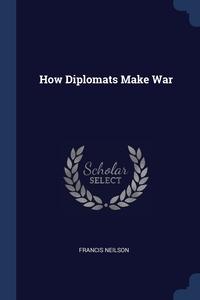 Книга под заказ: «How Diplomats Make War»
