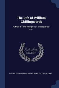The Life of William Chillingworth: Author of 'The Religion of Protestants,' etc., Pierre Desmaizeaux, Lewis Bingley. fmo Wynne обложка-превью