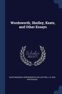 Wordsworth, Shelley, Keats, and Other Essays, David Masson, Wordsworth Collection, L B. sgn Whitehead обложка-превью
