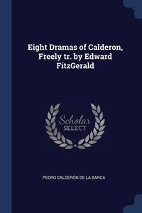 Книга под заказ: «Eight Dramas of Calderon, Freely tr. by Edward FitzGerald»