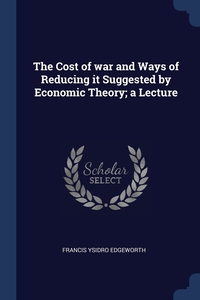 Книга под заказ: «The Cost of war and Ways of Reducing it Suggested by Economic Theory; a Lecture»