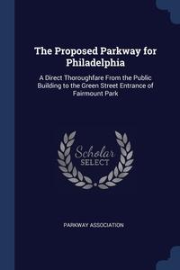 Книга под заказ: «The Proposed Parkway for Philadelphia»